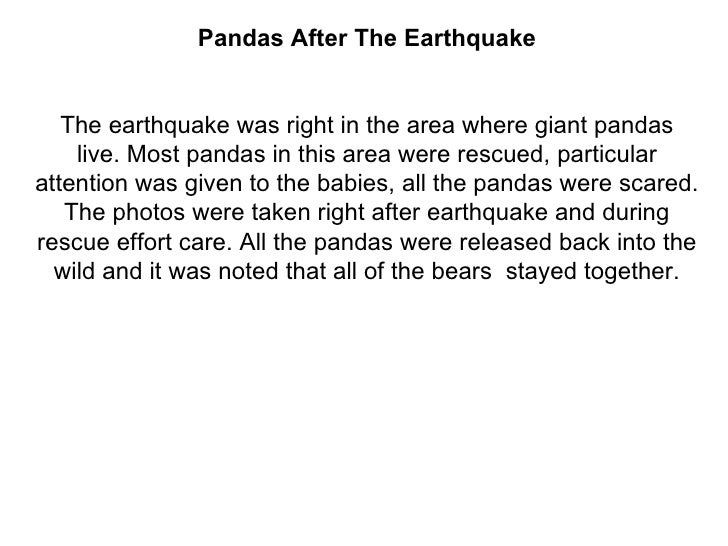 Pandas After The Earthquake The earthquake was right in the area where giant pandas live.Most pandas in this area were re...
