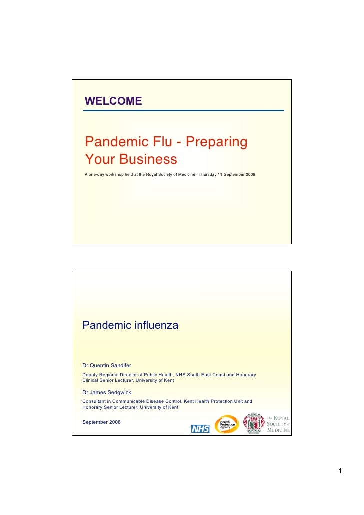 WELCOME    Pandemic Flu - Preparing  Your Business  A one-day workshop held at the Royal Society of Medicine • Thursday 11...