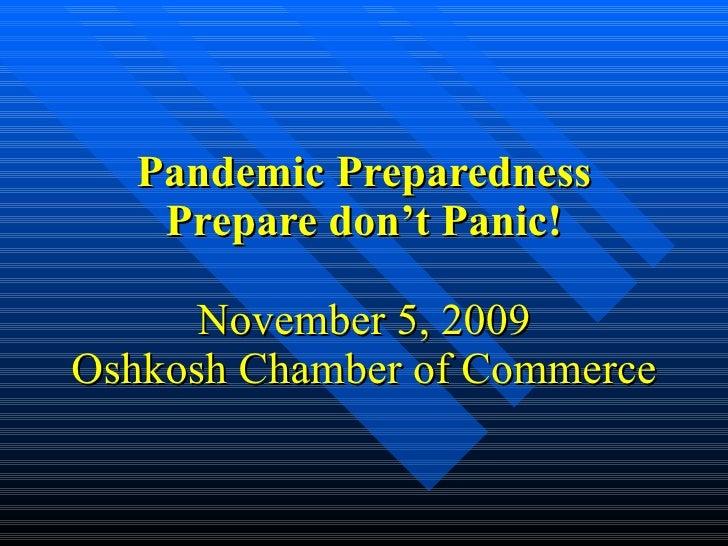 Pandemic Preparedness Prepare don't Panic! November 5, 2009 Oshkosh Chamber of Commerce