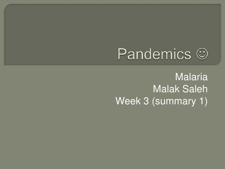 Pandemics  <br />Malaria<br />Malak Saleh <br />Week 3 (summary 1)<br />