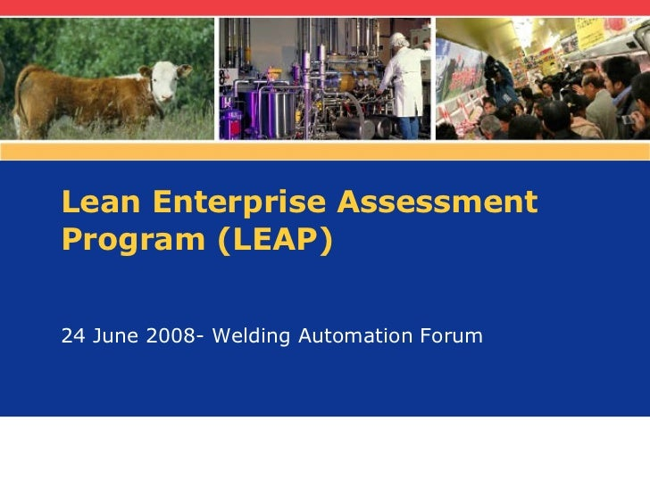 Lean Enterprise Assessment Program (LEAP) 24 June 2008- Welding Automation Forum