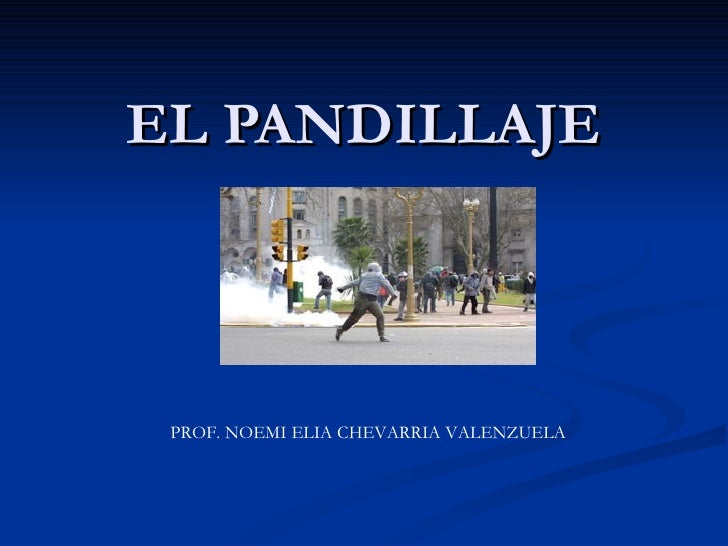 EL PANDILLAJE PROF. NOEMI ELIA CHEVARRIA VALENZUELA