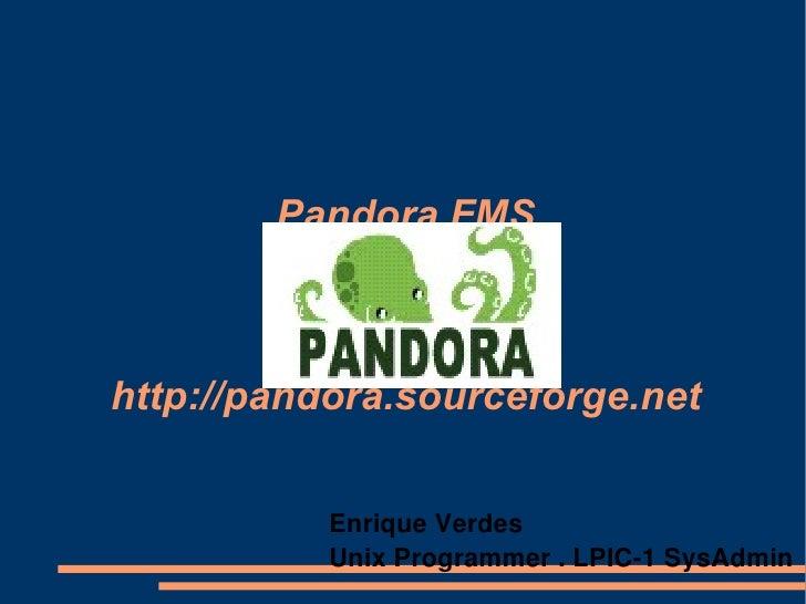 Pandora FMS http://pandora.sourceforge.net Enrique Verdes Unix Programmer . LPIC-1 SysAdmin