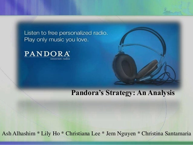Pandora's Strategy: An AnalysisAsh Alhashim * Lily Ho * Christiana Lee * Jem Nguyen * Christina Santamaria