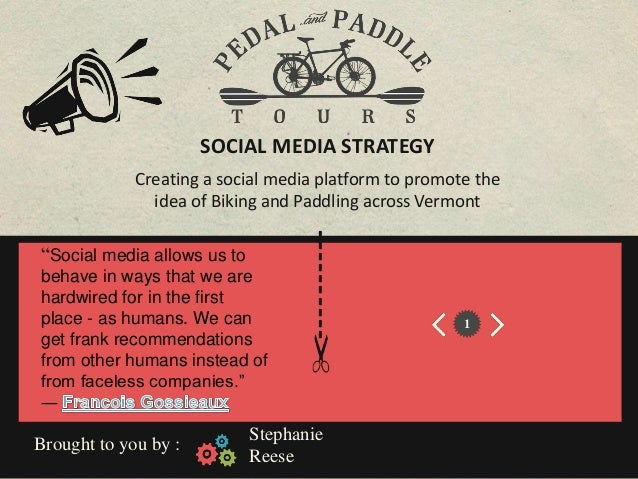 SOCIAL MEDIA STRATEGY Creating a social media platform to promote the idea of Biking and Paddling across Vermont  behave i...