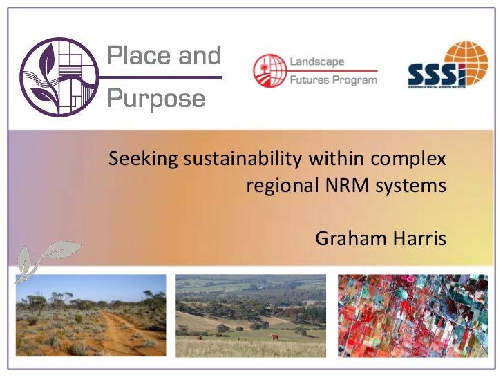 Seeking sustainability within complex                regional NRM systems                        Graham Harris