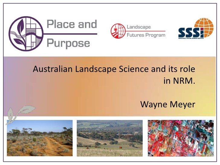 Australian Landscape Science and its role                                in NRM.                             Wayne Meyer