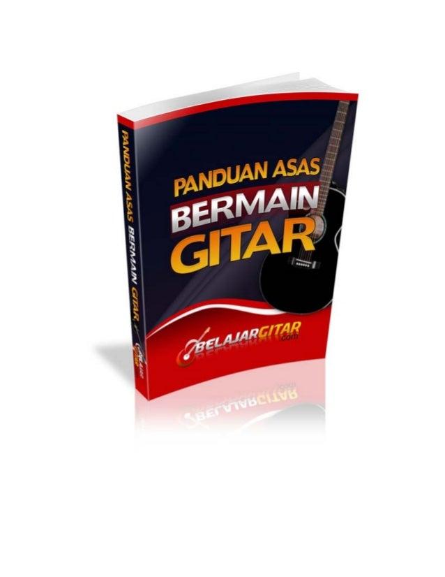 1  PEMBERITAHUAN Hakcipta Terpelihara © daripada BelajarGitar.com dan penulis. Tiada bahagian di dalam ebook ini yang bole...