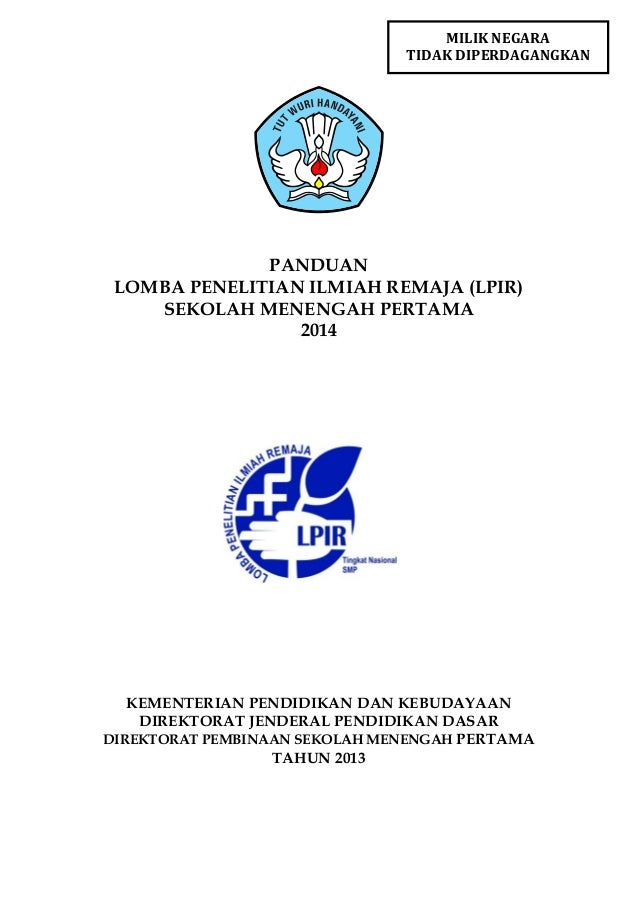 MILIK NEGARA TIDAK DIPERDAGANGKAN  PANDUAN LOMBA PENELITIAN ILMIAH REMAJA (LPIR) SEKOLAH MENENGAH PERTAMA 2014  KEMENTERIA...