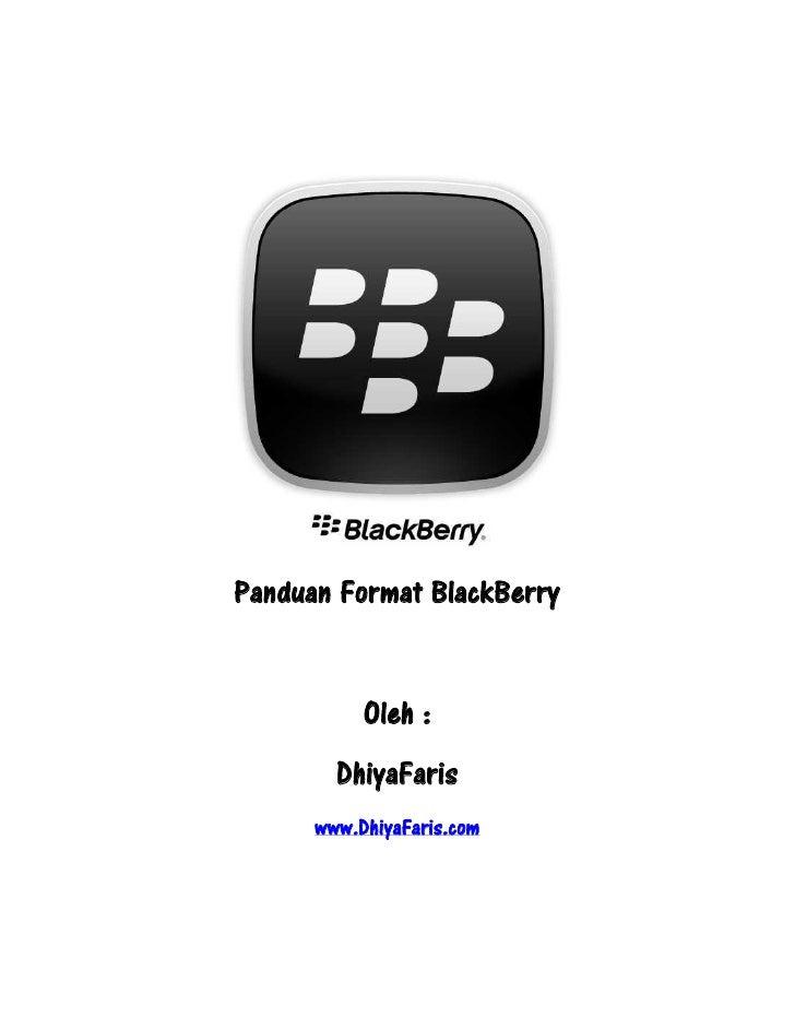 Panduan Format BlackBerry           Oleh :        DhiyaFaris      www.DhiyaFaris.com