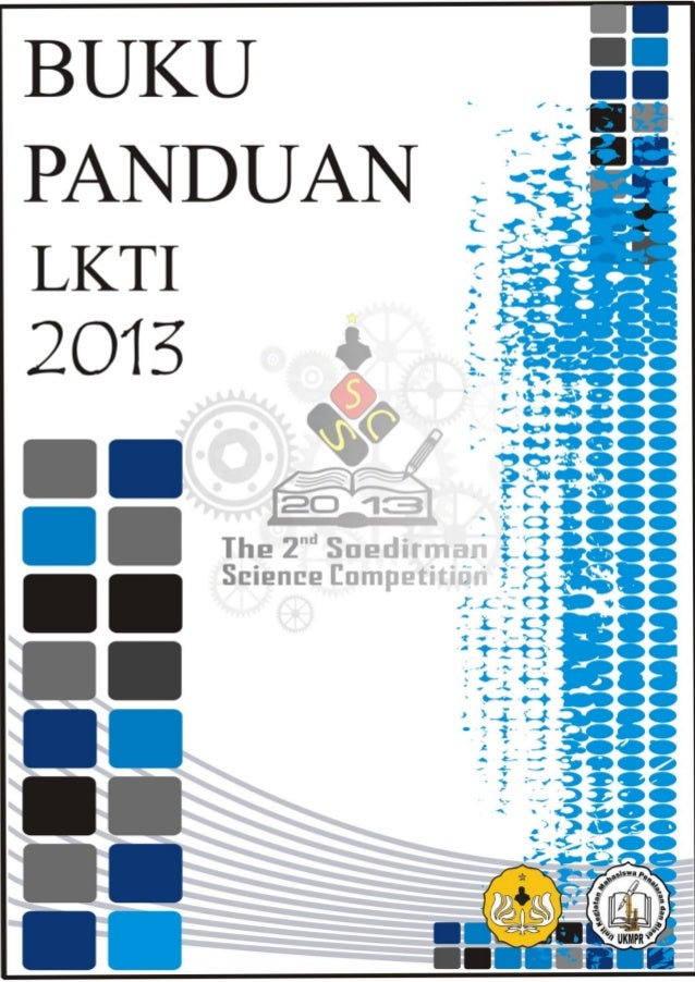 Lampiran 1. PANDUAN LOMBA KARYA TULIS ILMIAH NASIONAL UKMPR UNSOED THE 2nd SOEDIRMAN SCIENCE COMPETITION (SSC) 2013 A. Def...