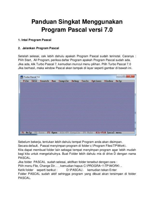 Panduan Singkat Menggunakan Program Pascal versi 7.0 1. Intal Program Pascal 2. Jalankan Program Pascal Setelah selesai, c...