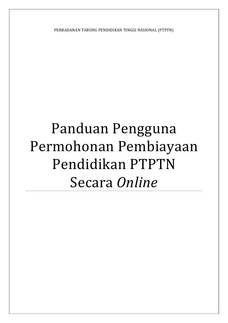 PERBADANAN TABUNG PENDIDIKAN TINGGI NASIONAL (PTPTN)        Panduan Pengguna Permohonan Pembiayaan    Pendidikan PTPTN    ...