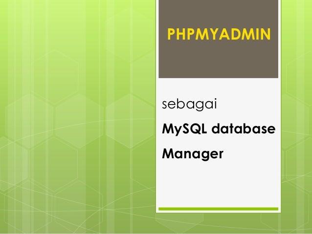 sebagai MySQL database Manager PHPMYADMIN