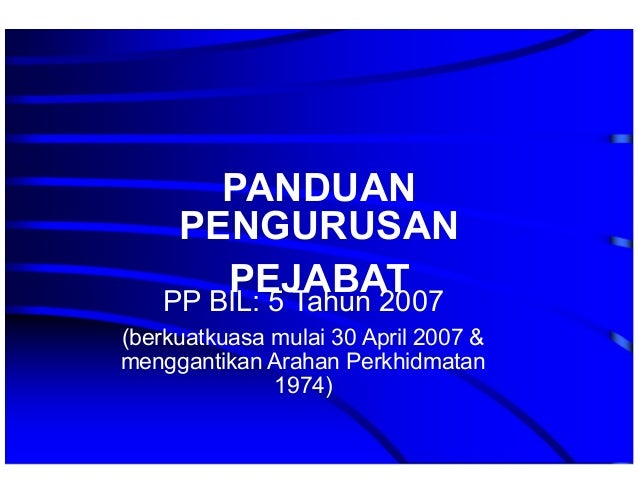 PANDUAN PENGURUSAN PEJABATPP BIL: 5 Tahun 2007 (berkuatkuasa mulai 30 April 2007 & menggantikan Arahan Perkhidmatan 1974)