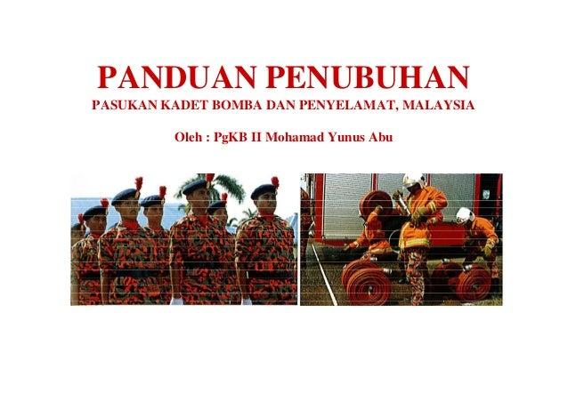 PANDUAN PENUBUHANPASUKAN KADET BOMBA DAN PENYELAMAT, MALAYSIA         Oleh : PgKB II Mohamad Yunus Abu