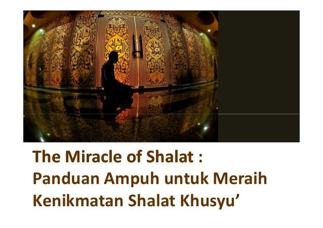 The Miracle of Shalat :Panduan Ampuh untuk MeraihKenikmatan Shalat Khusyu'