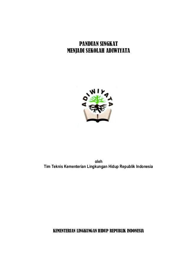 PANDUAN SINGKAT MENJADI SEKOLAH ADIWIYATA  oleh Tim Teknis Kementerian Lingkungan Hidup Republik Indonesia  KEMENTERIAN LI...