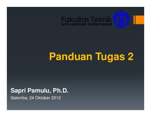 Panduan Tugas 2Sapri Pamulu, Ph.D.Salemba, 24 Oktober 2012