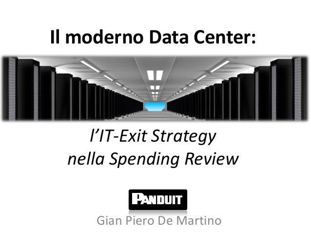 Il moderno Data Center:    l'IT-Exit Strategy nella Spending Review     Gian Piero De Martino