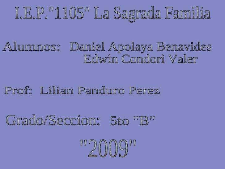 "I.E.P.""1105"" La Sagrada Familia Alumnos: Daniel Apolaya Benavides Edwin Condori Valer Prof:  Lilian Panduro Pere..."