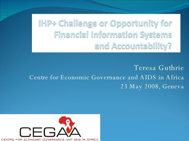 Teresa Guthrie Centre for Economic Governance and AIDS in Africa 23 May 2008, Geneva