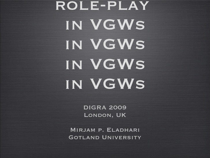 Role-Playing Games: The State of Knowledge Rule-play for role-play  in VGWs in VGWs in VGWs in VGWs <ul><li>DIGRA 2009 </l...
