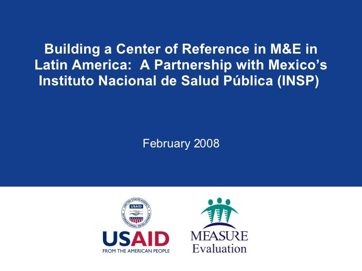 Building a Center of Reference in M&E in Latin America:  A Partnership with Mexico's Instituto Nacional de Salud P ú blica...