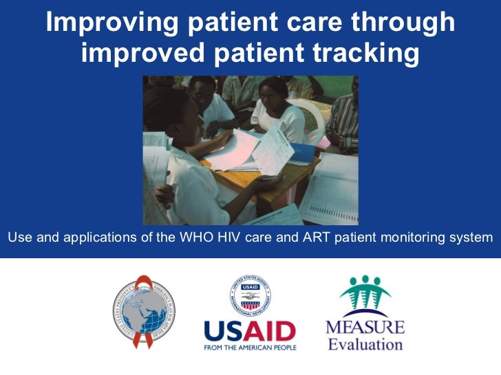 Improving patient care through improved patient tracking Use and applications of the WHO HIV care and ART patient monitori...
