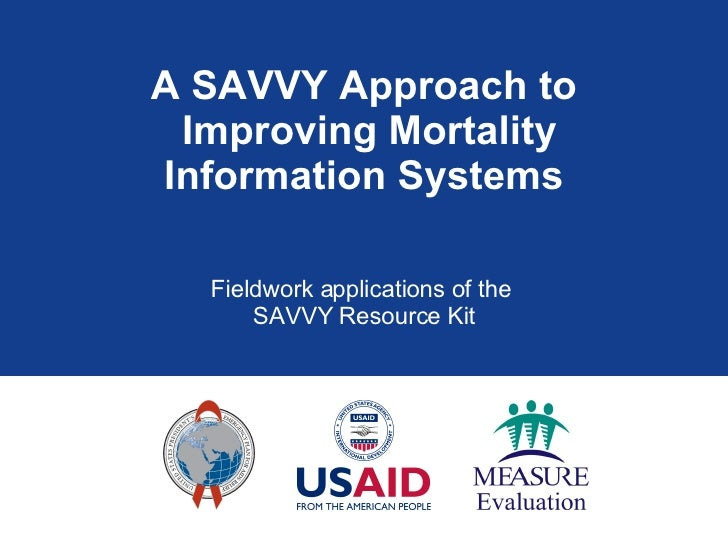 A SAVVY Approach to  Improving Mortality Information Systems Fieldwork applications of the  SAVVY Resource Kit