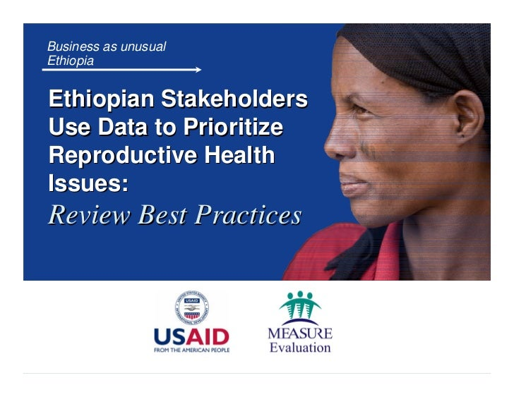 Business as unusual Ethiopia   Ethiopian Stakeholders Use Data to Prioritize Reproductive Health Issues: Review Best Pract...