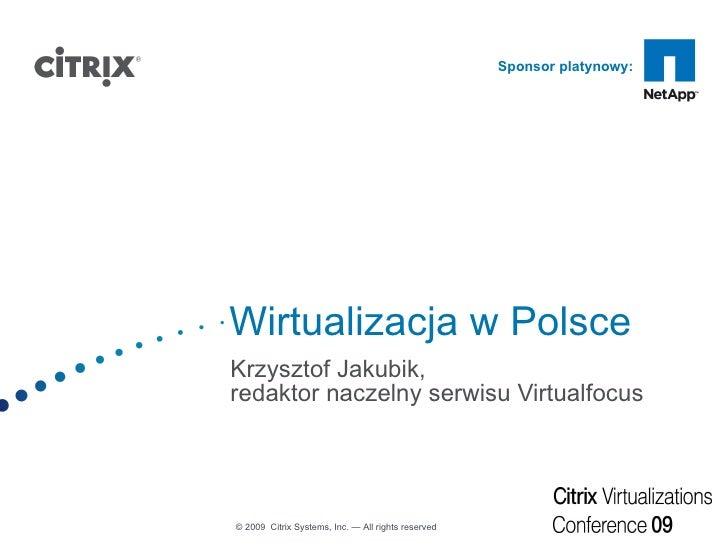 Wirtualizacja w Polsce Krzysztof Jakubik,  redaktor naczelny serwisu Virtualfocus