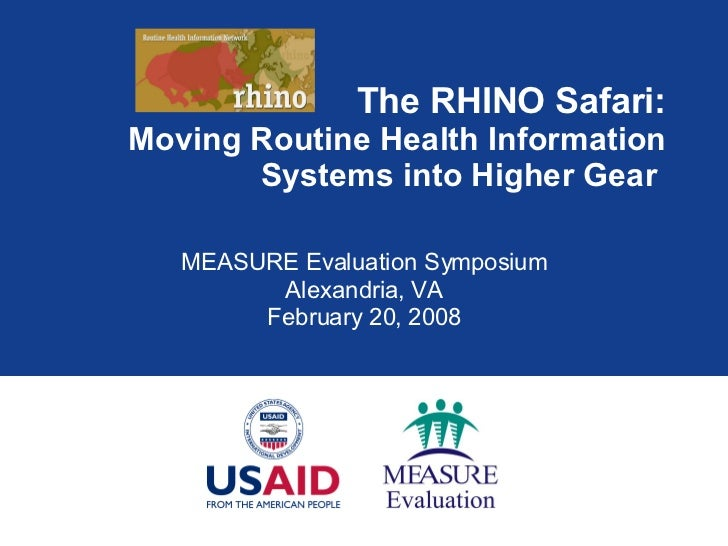 The RHINO Safari: Moving Routine Health Information Systems into Higher Gear  MEASURE Evaluation Symposium Alexandria, VA ...