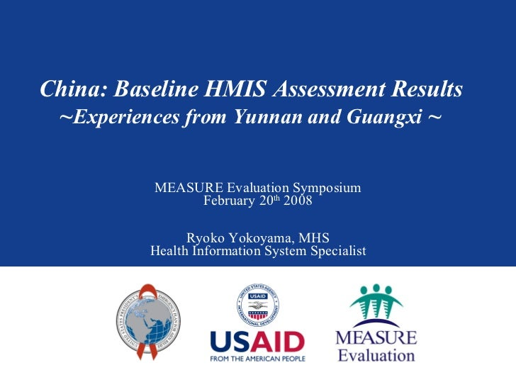 China: Baseline HMIS Assessment Results ~ Experiences from Yunnan and Guangxi  ~ MEASURE Evaluation Symposium February 20 ...