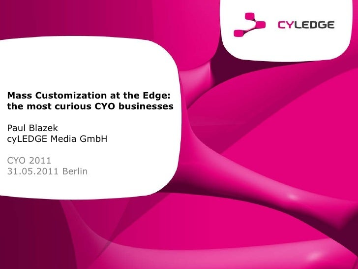 Mass Customization at the Edge: the most curious CYO businesses by Paul Blazek, cyLEDGE Media GmbH