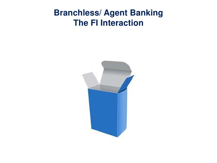 Branchless/ Agent Banking    The FI Interaction