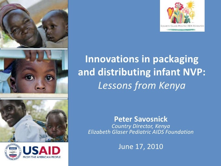 Innovations in packaging and distributing infant NVP:Lessons from Kenya<br />Peter Savosnick<br />Country Director, Kenya<...
