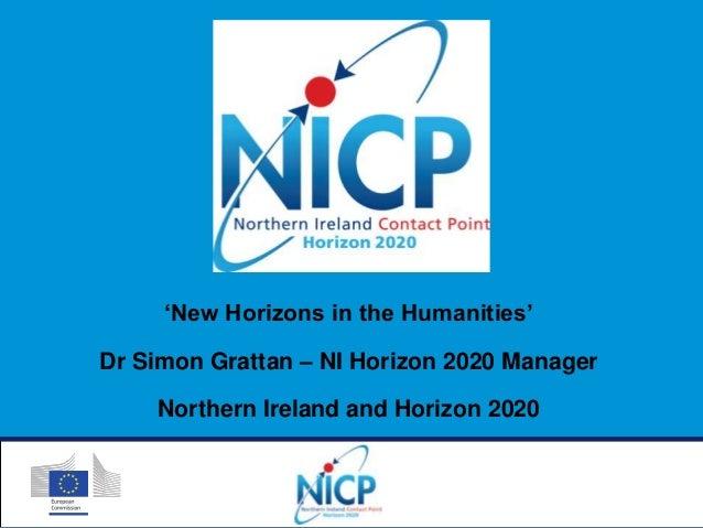 'New Horizons in the Humanities' Dr Simon Grattan – NI Horizon 2020 Manager Northern Ireland and Horizon 2020