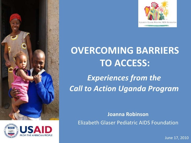 OVERCOMING BARRIERS TO ACCESS:<br />Experiences from the<br />Call to Action Uganda Program<br />Joanna Robinson<br />Eliz...