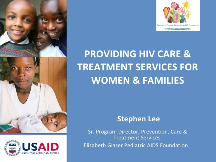 PROVIDING HIV CARE & TREATMENT SERVICES FOR WOMEN & FAMILIES Stephen Lee Sr. Program Director, Prevention, Care & Treatmen...