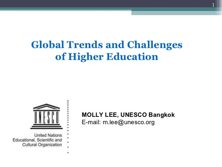 Global Trends and Challenges of Higher Education MOLLY LEE, UNESCO Bangkok E-mail: m.lee@unesco.org