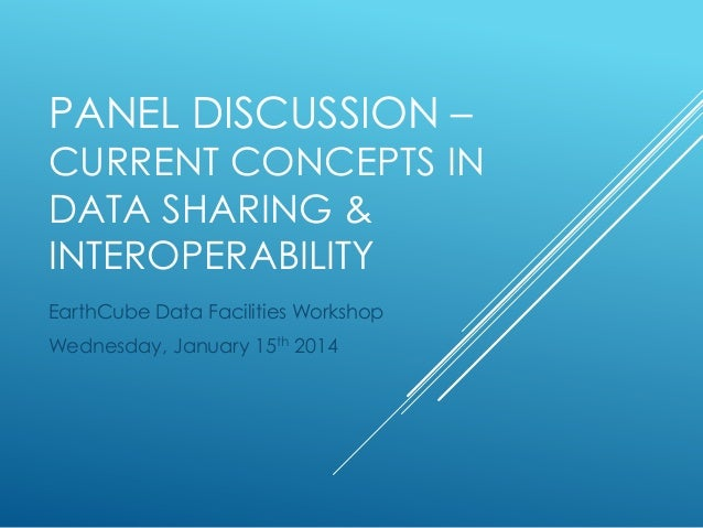 PANEL DISCUSSION –  CURRENT CONCEPTS IN DATA SHARING & INTEROPERABILITY EarthCube Data Facilities Workshop Wednesday, Janu...