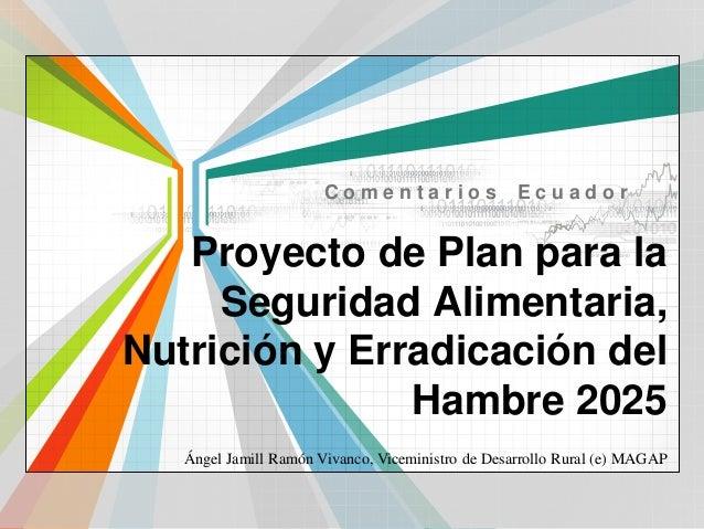Ángel Jamill Ramón Vivanco, Viceministro de Desarrollo Rural (e) MAGAP Proyecto de Plan para la Seguridad Alimentaria, Nut...