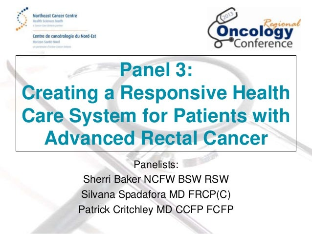 Panel 3: Creating a Responsive Health Care System for Patients With Advanced Rectal Cancer, Ms. Sherri Baker, Dr. Silvana Spadafora, Dr. Patrick Critchley