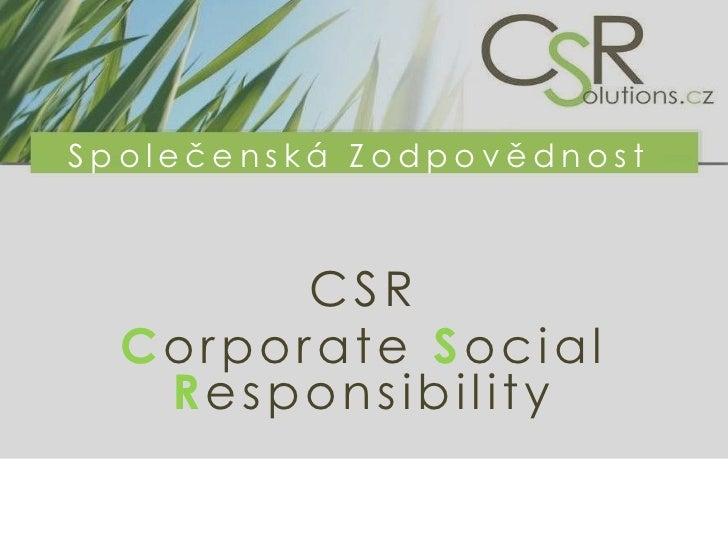 Společenská Zodpovědnost<br />CSR<br />Corporate Social Responsibility<br />