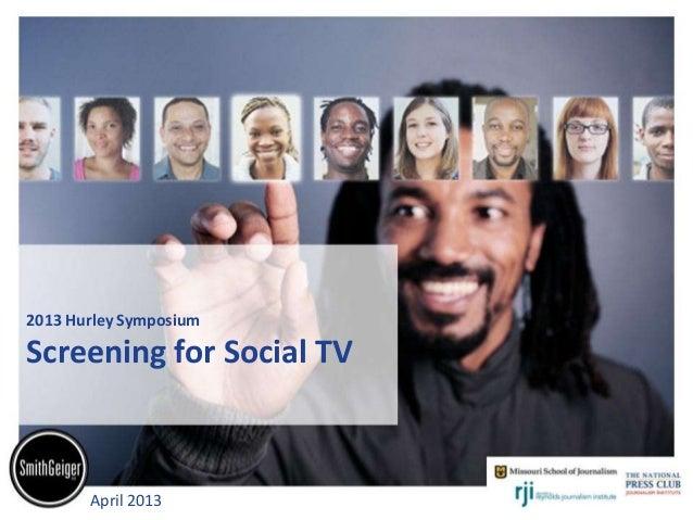 2013 Hurley SymposiumScreening for Social TV       April 2013         © 2013 SmithGeiger LLC