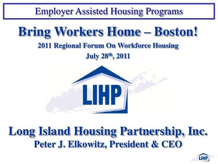 Bring Workers Home – Boston!<br />2011 Regional Forum On Workforce Housing<br />July 28th, 2011<br />Long Island Housing P...