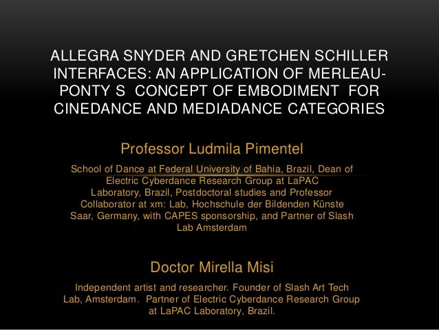 Allegra Snyder AND Gretchen Schiller interfaces: an application of Merleau-ponty´s  Concept of Embodiment  for cinedance and Mediadance Categories