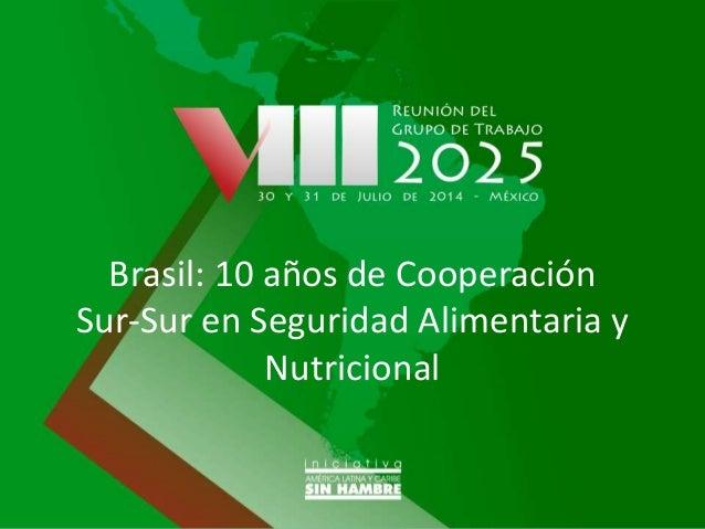 Brasil - Avances de iniciativas de Cooperación Sur-Sur para la lucha contra el hambre y la malnutrición