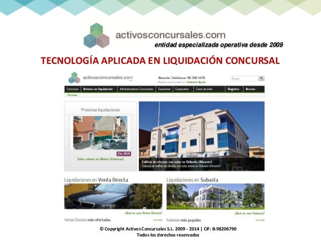 entidad especializada operativa desde 2009  TECNOLOGÍA APLICADA EN LIQUIDACIÓN CONCURSAL  © Copyright Activos Concursales ...